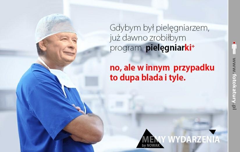 Pogląd: Kaczyński - Gdybym był pielęgniarzem...  - Memy Wydarzenia